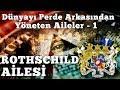 Dünyayı Yöneten Gizemli Aileler; 1.Bölüm Rothschild Ailesi