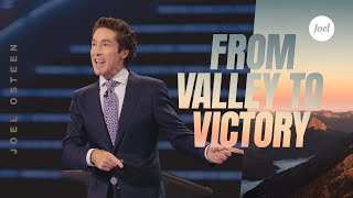 From Valley To Victory | Joel Osteen