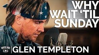 Glen Templeton - Why Wait 'Til Sunday (Acoustic) // The Church Sessions