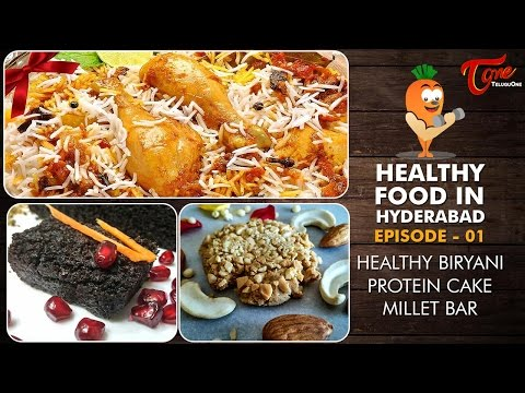 Healthy Food in Hyderabad Episode 1 - Healthy Biryani, Protein Cake, Millet Bar