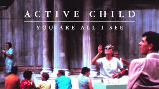 Active Child - You Are All I See [Audio Stream]