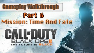 Call Of Duty Black Ops 2 Gameplay Walkthrough Part 6 - Mission 4 - Time and Fate