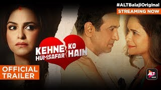 Kehne Ko Humsafar Hain| Official Trailer|Ronit Roy|Mona Singh|Web series |Streaming Now|ALTBalaji