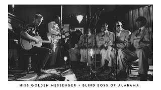 Hiss Golden Messenger & Blind Boys of Alabama