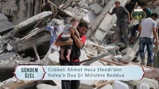 Cübbeli Ahmet Hoca Efendi'den Halep'e Dua Şii Milislere Beddua!