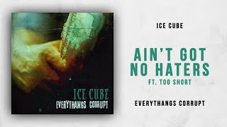 Ice Cube   Ain't Got No Haters Ft. Too $hort (Everythangs Corrupt)