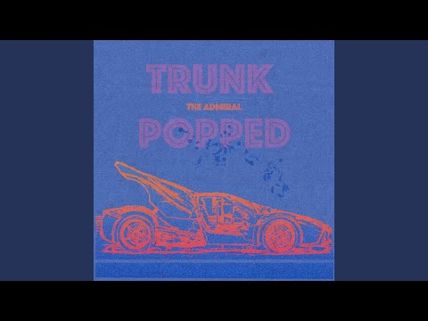 Trunk Popped (Song) by The Admiral