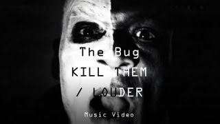 "The Bug - ""Kill Them / Louder"" (Official Music Video)"
