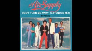 Air Supply - Don't Turn Me Away (Extended Mix - DJ Tony)