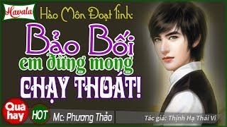 Bảo Bối Em Đừng Mong Chạy Thoát - Truyện ngôn tình mới hoàn hảo về Hào môn đoạt tình