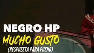 NEGRO HP MUCHO GUSTO ( RESPUETA PARA PUSHO )