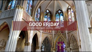 Bishop Vetter's Good Friday Reflection – 2021