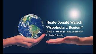 """Neale Donald Walsch """"Wspólnota z Bogiem""""-Część 1-Dziesięć Iluzji Ludzkości # 1. Iluzja Potrzeby"""