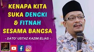 Dato' Ustaz Kazim Elias - KENAPA KITA SUKA DENGKI & FITNAH SESAMA BANGSA
