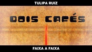 Tulipa Ruiz   Dois Cafes   Faixa A Faixa