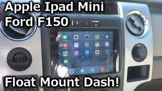 2010 Ford F150 Apple Ipad Mini Installed - Float Mount Dash Kit - QUICK & EASY!
