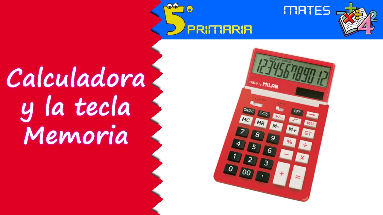 Calculadora y la tecla Memoria. Mate, 5º Primaria. Tema 1