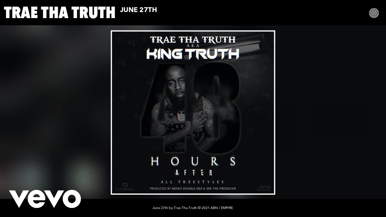 """maxresdefault """"June 27th"""" is the new single from Trae Tha Truth"""