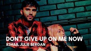 R3HAB, Julie Bergan   Don't Give Up On Me Now (Lyrics)