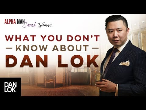 Things You Don't Know About Dan Lok - Alpha Man Smart Woman