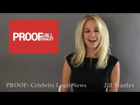 Proof With Jill Stanley | Celebrity Legal News