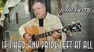 John Berry - If I Had Any Pride Left At All (SR)