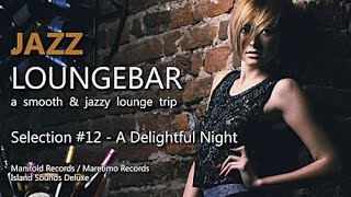 Jazz Loungebar - Selection #12 A Delightful Night, HD, 2015, Smooth Lounge Music