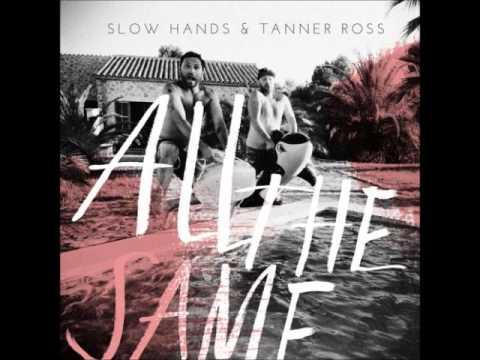 Tanner Ross & Slow Hands - All The Same (Original Mix) Mp3