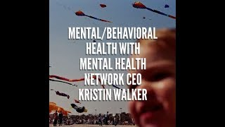 Behavioral Health Therapy With Mental Health Network CEO Kristin Walker