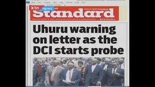 Uhuru warning on letter as the DCI starts probe | PRESS REVIEW