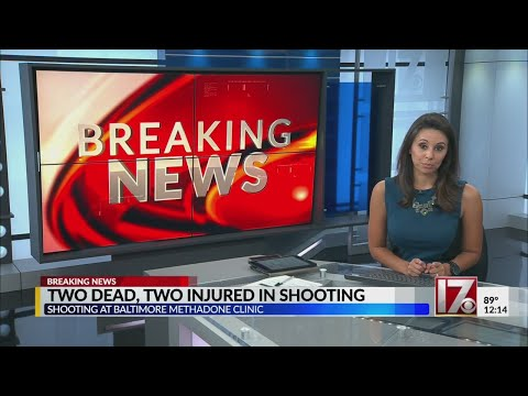 Two dead, two injured following Baltimore Methadone clinic shooting
