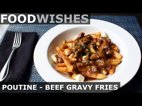 Poutine – Beef Gravy Fries & Cheese – Food Wishes
