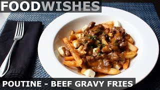 Poutine – Beef Gravy Fries & Cheese – Food Wishes - Video Youtube