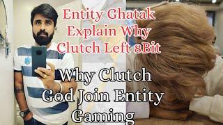 Entity Ghatak Explain on Why Clutch God left 8Bit🤗