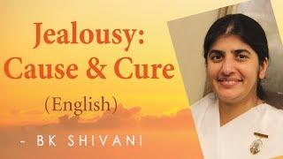Jealousy - Cause & Cure: Ep 16a: BK Shivani (English)