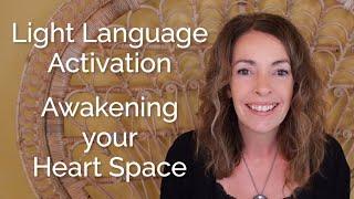 Light Language Activation – Awakening your Heart Space