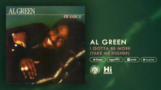Al Green - I Gotta Be More (Take Me Higher) [Official Audio]