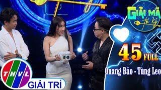 Giải mã tri kỷ - Tập 45 FULL: MC Quang Bảo - MC Tùng Leo