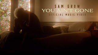 Sam Grow You Ain't Gone