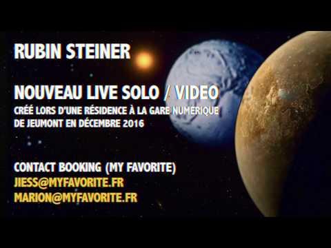 Rubin Steiner NOUVEAU LIVE SOLO / VIDEO 2017