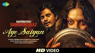 Aye Saiyan Song - Babumoshai Bandookbaaz