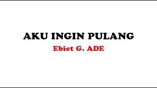 Ebiet G. Ade - Aku Ingin Pulang (Official Lyric Video)