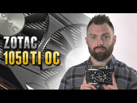 ZOTAC GTX 1050 Ti OC Edition Review