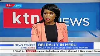 BBI rallies resume, Meru to host Mt.Kenya meeting on 29th February