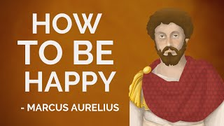 Marcus Aurelius – How To Be Happy (Stoicism)