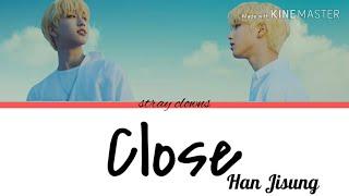 Close - Han Jisung | Lyrics Han/Rom/Eng