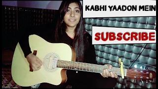 Kabhi Yaadon mein | Guitar Chords | Female Cover | Arijit Singh, Palak Muchhal | Preety Semwal