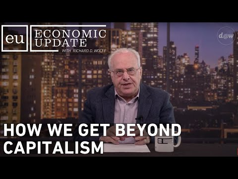 Economic Update: How We Get Beyond Capitalism