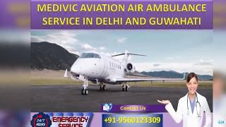 Get Amazing Transport Charter Air Ambulance Service in Delhi and Guwahati