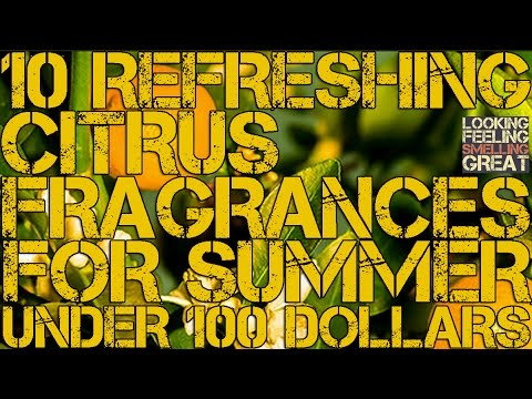 10 Refreshing Citrus Fragrances For Summer Under 100 Dollars | Cheap Refreshing Citrus Fragrance